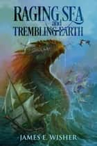 Raging Sea and Trembling Earth ebook by James E. Wisher