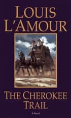 The Cherokee Trail - A Novel ekitaplar by Louis L'Amour