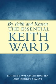 By Faith and Reason: The Essential Keith Ward ebook by Roberto Sirvent