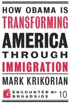 How Obama is Transforming America Through Immigration ebook by Mark Krikorian