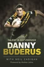 Talent Is Not Enough ebook by Danny Buderus