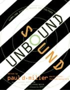 Sound Unbound - Sampling Digital Music and Culture ebook by Paul D. Miller, Cory Doctorow, Steve Reich,...