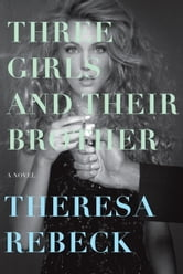Three Girls and Their Brother - A Novel ebook by Theresa Rebeck