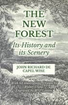 The New Forest - Its History and its Scenery ebook by John Richard De Capel Wise, Walter Crane