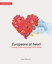 Europeans-at-heart. A journey of discovery through 28 EU capitals ebook by Christa Klickermann