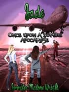 Once Upon A Zombie Apocalypse: Jade ebook by Jennifer Malone Wright