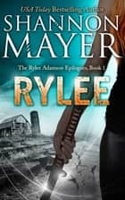 RYLEE (The Rylee Adamson Epilogues, Book 1) eBook par Shannon Mayer