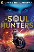 The Soul Hunters ebook by Chris Bradford