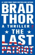 The Last Patriot - A Thriller ebook by Brad Thor