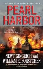 Pearl Harbor: A Novel of December 8th - A Novel of December 8th ebook by Newt Gingrich, William R. Forstchen, Albert S. Hanser