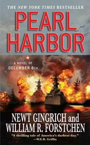 Pearl Harbor: A Novel of December 8th - A Novel of December 8th ebook by Newt Gingrich,William R. Forstchen,Albert S. Hanser