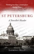 St Petersburg - A Traveller's Reader ebook by Laurence Kelly