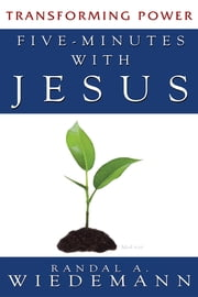 Five Minutes with Jesus - Transforming Power ebook by Randal A. Wiedemann