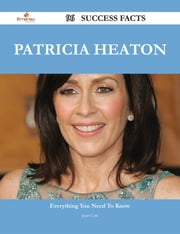 Patricia Heaton 96 Success Facts - Everything you need to know about Patricia Heaton ebook by Joan Cole