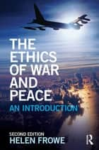 The Ethics of War and Peace - An Introduction ebook by Helen Frowe