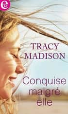 Conquise malgré elle ebook by Tracy Madison