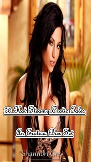 20 Hot Steamy Erotic Tales - An Erotica Box Set ebook by Shannon Grey