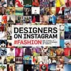 Designers on Instagram - #fashion ebook by Council of Fashion Designers of America