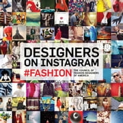 Designers on Instagram - #fashion ebook by Kevin Systrom,Steven Kolb,Council of Fashion Designers of America