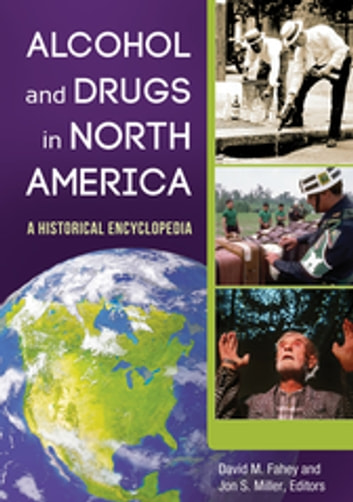 Alcohol and Drugs in North America: A Historical Encyclopedia [2 volumes] - A Historical Encyclopedia ebook by