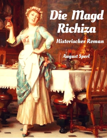 Die Magd Richiza - Historischer Roman eBook by August Sperl