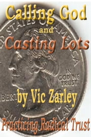 Calling God and Casting Lots ebook by Vic Zarley