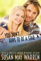 You Don't Have to Be a Star - Montana Fire: Summer of Fire ebook by Susan May Warren