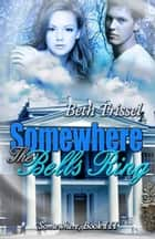 Somewhere The Bells Ring ebook by Beth  Trissel