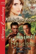 Animal Passions ebook by Melody Snow Monroe