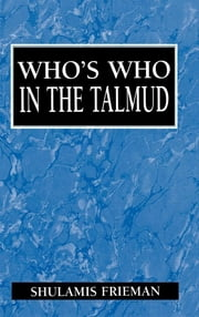 Who's Who in the Talmud ebook by Shulamis Frieman