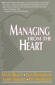 Managing from the Heart ebook by Hyler Bracey,Jack Rosenblum,Aubrey Sanford,Roy Trueblood