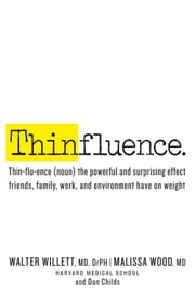 Thinfluence - Thin-flu-ence (noun) the powerful and surprising effect friends, family, work, and environment have on weight ebook by Walter Willett,Malissa Wood,Dan Childs