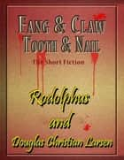 Fang & Claw - Tooth & Nail ebook by Douglas Christian Larsen, Rodolphus