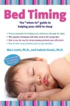 "Bed Timing - The ""When-To"" Guide to Helping Your Child to Sleep ebook by Marc Lewis, Isabela Granic"