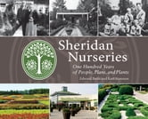 Sheridan Nurseries - One Hundred Years of People, Plans, and Plants ebook by Edward Butts,Karl Stensson