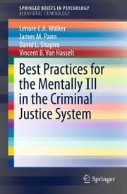 Best Practices for the Mentally Ill in the Criminal Justice System ebook by Lenore E.A. Walker,James M. Pann,David L. Shapiro,Vincent B. Van Hasselt