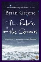 The Fabric of the Cosmos - Space, Time and the Texture of Reality eBook by Brian Greene