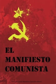 El Manifiesto Comunista - The Communist Manifesto, Spanish edition ebook by Karl Marx