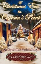 A Christmas Eve in Captain's Point ebook by Charlotte Kent