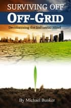 Surviving Off Off-Grid ebook by Michael Bunker