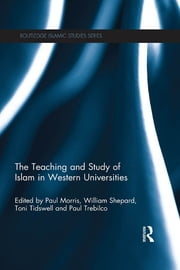 The Teaching and Study of Islam in Western Universities ebook by Paul Morris,William Shepard,Paul Trebilco,Toni Tidswell