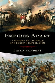 Empires Apart: A History of American and Russian Imperialism ebook by Brian Landers