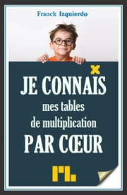 Je connais mes tables de multiplication par coeur ebook by Franck Izquierdo