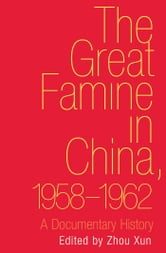 The Great Famine in China, 1958-1962: A Documentary History ebook by Xun Zhou