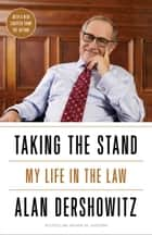 Taking the Stand - My Life in the Law ebook by Alan Dershowitz
