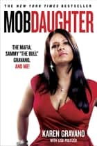 Mob Daughter: The Mafia, Sammy ',The Bull', Gravano, and Me! ebook by Karen Gravano,Lisa Pulitzer