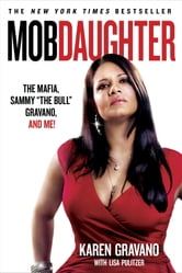 "Mob Daughter: The Mafia, Sammy ',The Bull', Gravano, and Me! - The Mafia, Sammy ""The Bull"" Gravano, and Me! ebook by Karen Gravano,Lisa Pulitzer"