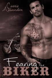 Fearing the Biker - The Biker, #3 ebook by Cassie Alexandra,K.L. Middleton