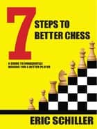 7 Steps to Better Chess ebook by Eric Schiller