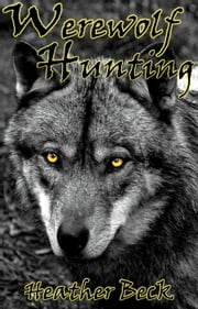 Werewolf Hunting - The Horror Diaries, #11 ebook by Heather Beck